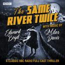 The Same River Twice: A classic BBC Radio full-cast thriller Audiobook