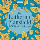 The Katherine Mansfield BBC Radio Collection: Dramatisations and readings of selected stories Audiobook