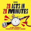 28 Acts in 28 Minutes – A BBC Radio 4 stand-up comedy show: Fast, fun, witty comedy against the cloc Audiobook