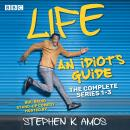 Life: An Idiot's Guide: The Complete Series 1-3: BBC Radio 4 stand up comedy Audiobook