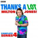 Thanks a Lot, Milton Jones!: Complete Series 4: 6 Episodes of the BBC Radio 4 Comedy Audiobook