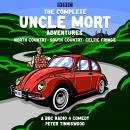 The Complete Uncle Mort Adventures: North Country, South Country & Celtic Fringe: A BBC Comedy Audiobook