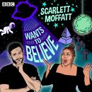 Scarlett Moffatt Wants to Believe: A BBC Radio Show Audiobook