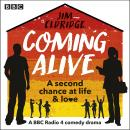 Coming Alive: The Complete Series 1-3: A BBC Radio 4 Comedy drama Audiobook
