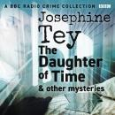 Josephine Tey: The Daughter of Time & other mysteries: A BBC Radio crime collection Audiobook