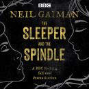 The Sleeper and the Spindle: A BBC Radio 4 full-cast dramatisation Audiobook