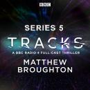 Tracks: Series 5: A BBC Radio 4 full-cast thriller Audiobook