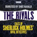 The Rivals: Tales of Sherlock Holmes' rival detectives: 16 BBC Radio full-cast dramas Audiobook