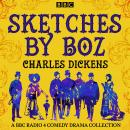 Sketches by Boz: A BBC Radio 4 comedy drama collection Audiobook