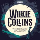 The Wilkie Collins BBC Radio Collection: Dramatisations and readings of his sensational stories incl Audiobook