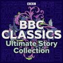 BBC Classics: Ultimate Story Collection: 90 unmissable tales Audiobook