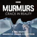 Murmurs: Crack in Reality: A BBC Radio Immersive drama collection Audiobook