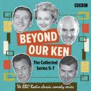 Beyond Our Ken: The Collected Series 5-7: The BBC Radio classic comedy series Audiobook