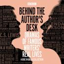 Behind the Author's Desk: Dramas of Famous Writers' Real Lives: A BBC Radio 4 drama collection Audiobook