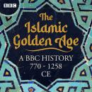 The Islamic Golden Age: A BBC history 770 - 1258 CE Audiobook