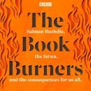 The Book Burners: Salman Rushdie, the fatwa, and the consequences for us all Audiobook
