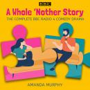 A Whole 'Nother Story: Complete series 1-3: A BBC Radio 4 comedy drama Audiobook
