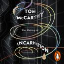 The Making of Incarnation: FROM THE TWICE BOOKER SHORLISTED AUTHOR OF C AND SATIN ISLAND Audiobook
