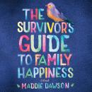 Survivor's Guide to Family Happiness, Maddie Dawson