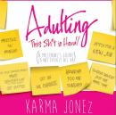 Adulting: This Sh*t is HARD (A Millennial's Guide to Not Effin' It All Up), Karmajonez