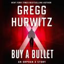 Buy a Bullet: An Orphan X Story Audiobook