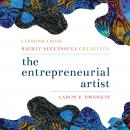 Entrepreneurial Artist: Lessons from Highly Successful Creatives Audiobook