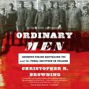 Ordinary Men : Reserve Police Battalion 101 and the Final Solution in Poland Audiobook