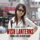 Wish Lanterns: Young Lives in New China Audiobook