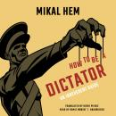 How to Be a Dictator: An Irreverent Guide, Mikal Hem