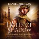 Halls of Shadow: Kingdoms of Sand, Book 5, Daniel Arenson