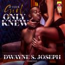 If Your Girl Only Knew, Dwayne S. Joseph