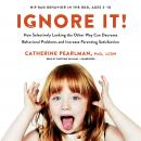 Ignore It!: How Selectively Looking the Other Way Can Decrease Behavioral Problems and Increase Pare Audiobook