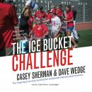 Ice Bucket Challenge: Pete Frates and the Fight against ALS, Dave Wedge, Casey Sherman