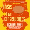 Ideas Have Consequences, Expanded Edition Audiobook