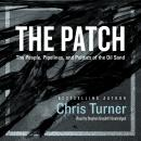Patch: The People, Pipelines, and Politics of the Oil Sands, Chris Turner