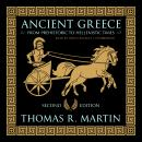 Ancient Greece, Second Edition: From Prehistoric to Hellenistic Times, Thomas R.  Martin