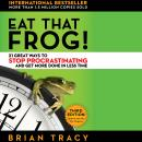 Eat That Frog!: 21 Great Ways to Stop Procrastinating and Get More Done in Less Time, Brian Tracy