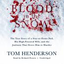 Blood in the Snow: The True Story of a Stay-at-Home Dad, His High-Powered Wife, and the Jealousy Tha Audiobook