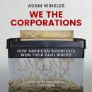 We the Corporations: How American Businesses Won their Civil Rights Audiobook