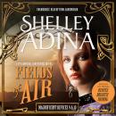 Fields of Air: A Steampunk Adventure Novel, plus Bonus 3-Hour Prequel Devices Brightly Shining
