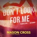 Don't Look for Me: A Novel, Mason Cross