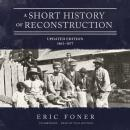 Short History of Reconstruction, Updated Edition: 1863-1877, Eric Foner