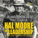 Hal Moore on Leadership: Winning When Outgunned and Outmanned, Mike Guardia, Harold G. Moore