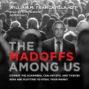 The Madoffs among Us: Combat the Scammers, Con Artists, and Thieves Who Are Plotting to Steal Your M Audiobook