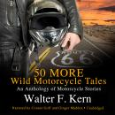 50 MORE Wild Motorcycle Tales: An Anthology of Motorcycle Stories Audiobook