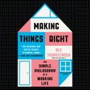 Making Things Right: The Simple Philosophy of a Working Life Audiobook