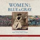 Women of the Blue & Gray: True Civil War Stories of Mothers, Medics, Soldiers, and Spies Audiobook
