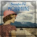 Santa Fe Mourning: A Santa Fe Revival Mystery Audiobook