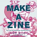 Make a Zine!, 20th Anniversary Edition: Start Your Own Underground Publishing Revolution Audiobook