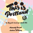This Is Portland, 2nd Edition: The City You've Heard You Should Like Audiobook